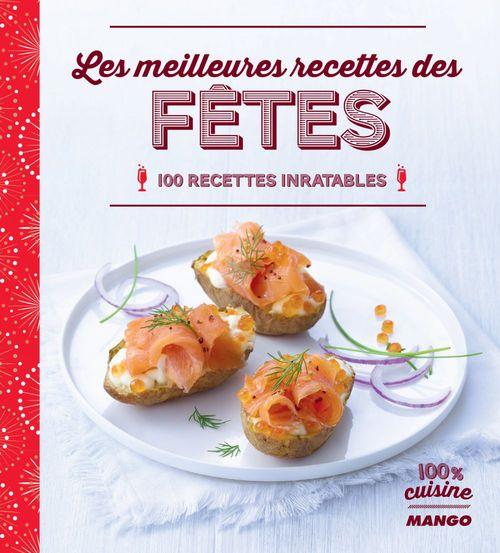 les meilleures recettes des fêtes ; 100 recettes inratables