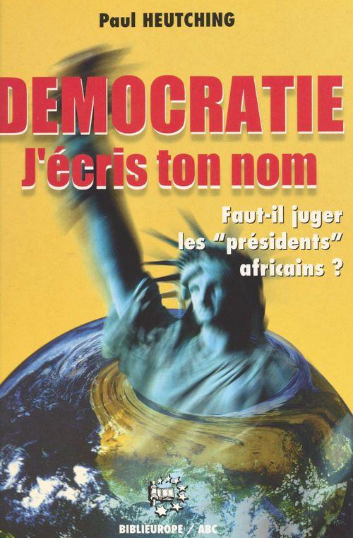 Démocratie j'écris ton nom : faut-il juger les «présidents» africains ?
