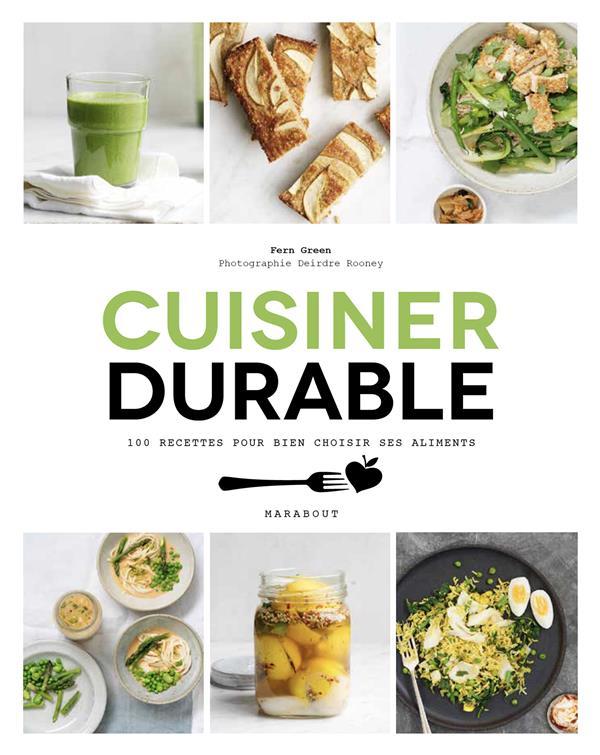 Cuisiner durable ; 100 recettes pour bien choisir ses aliments