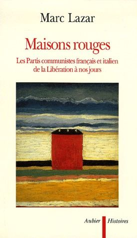 Maisons rouges ; les partis communistes français et italien de la Libération à nos jours