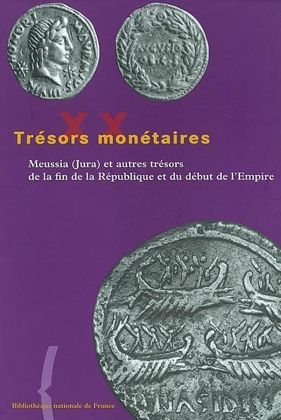 Trésors monétaires t.20 ; Meussia (Jura) et autres trésors de la fin de la République et du début de l'Empire