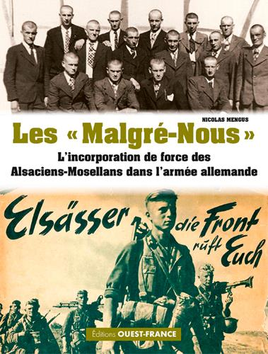 MENGUS, NICOLAS - LES « MALGRE-NOUS »  -  L'INCORPORATION DE FORCE DES ALSACIENS-MOSELLANS DANS L'ARMEE ALLEMANDE