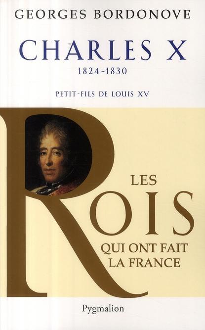 Charles X ; 1824-1830 ; petit-fils de Louis XV
