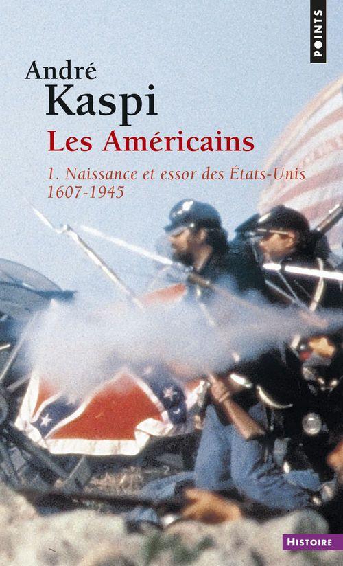 Les Américains t.1 ; naissance et essor des Etats-Unis (1607-1945)