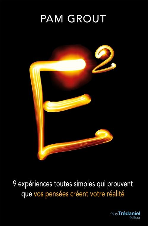 E2 ; 9 expériences toutes simples qui prouvent que vos pensées créent votre réalité