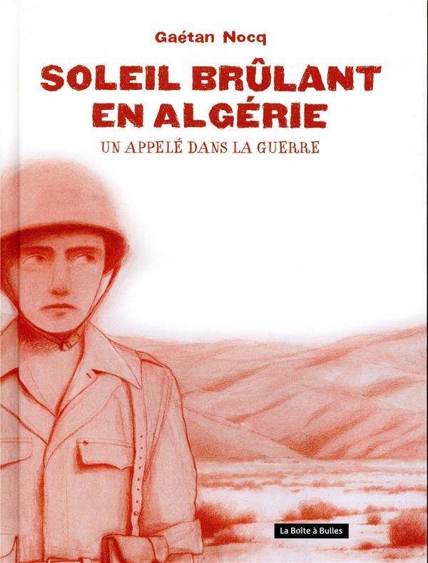 Soleil brûlant en Algérie ; un appelé dans la guerre