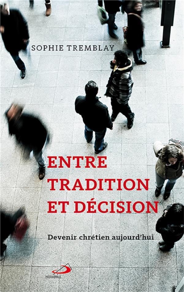 Entre tradition et décision ; devenir chrétien aujourd'hui