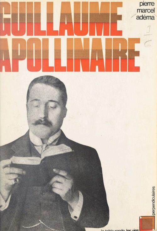 Guillaume Apollinaire  - Pierre-Marcel Adéma