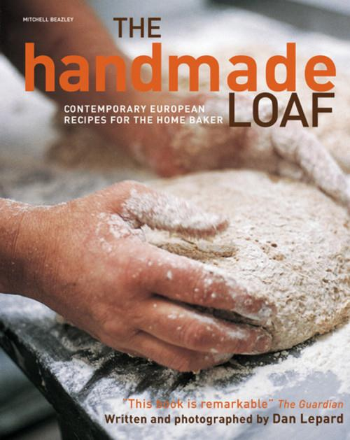 The Handmade Loaf ; Contemporary European Recipes for the Home Baker