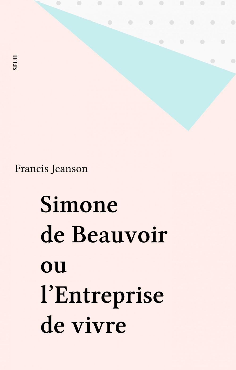 Simone de Beauvoir ou l'Entreprise de vivre