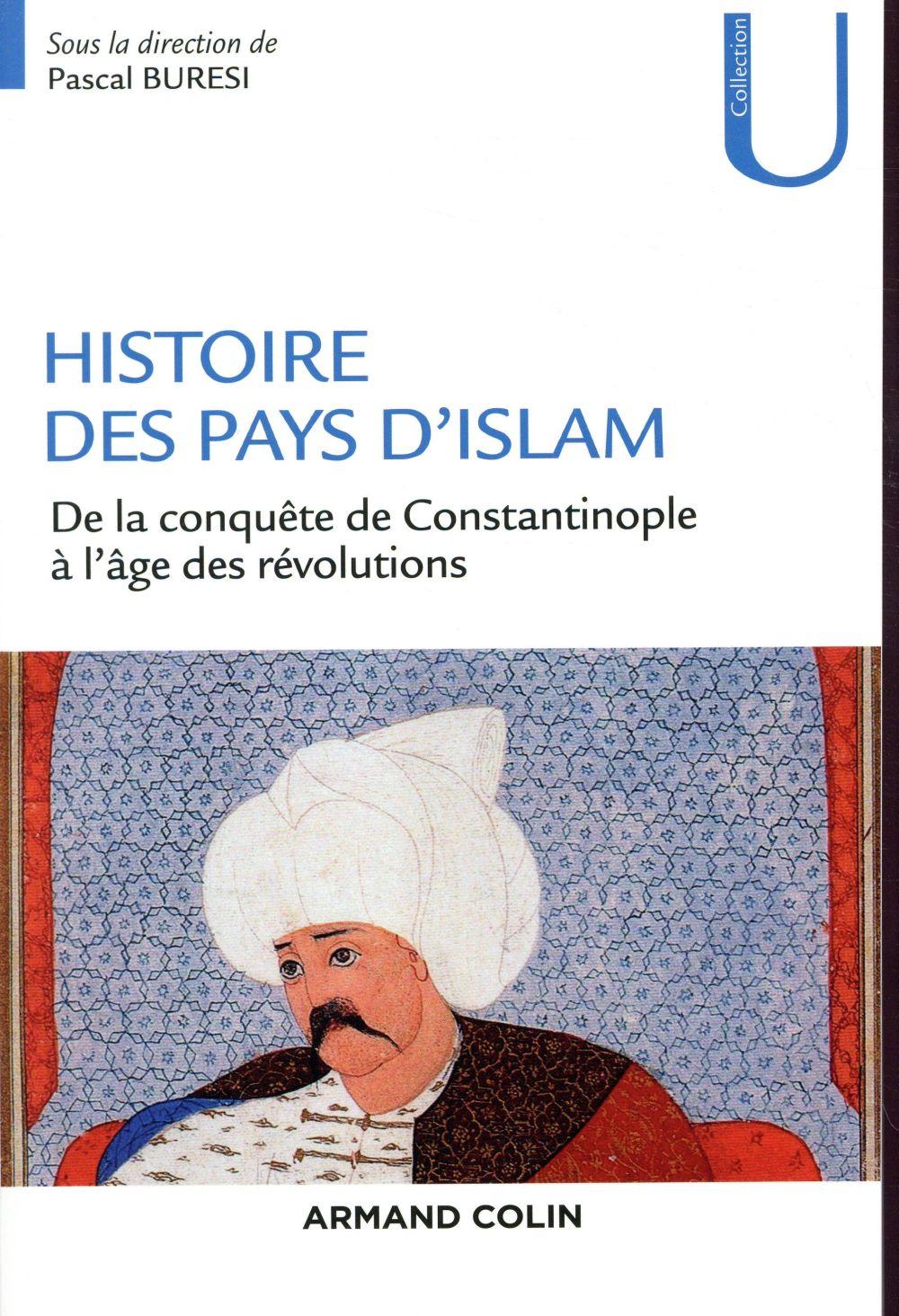Histoire des pays d'Islam ; de la conquête de Constantinople à l'âge des révolutions