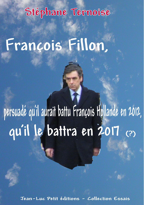 François Fillon, persuadé qu'il aurait battu François Hollande en 2012, qu'il le battra en 2017