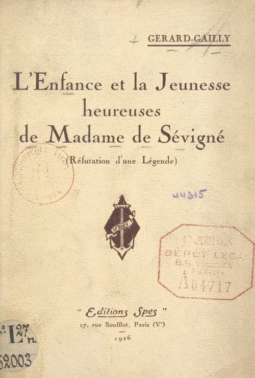 L'enfance et la jeunesse heureuses de Madame de Sévigné  - Émile Gérard-Gailly