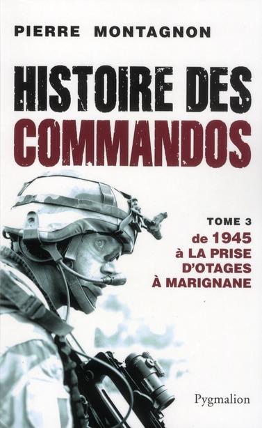 Histoire des commandos t.3 ; 1945 à la prise d'otags à Marignane