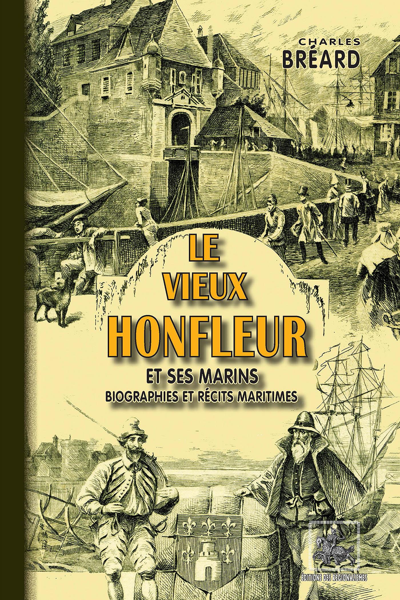 Le vieux Honfleur et ses marins ; biographies et récits maritimes