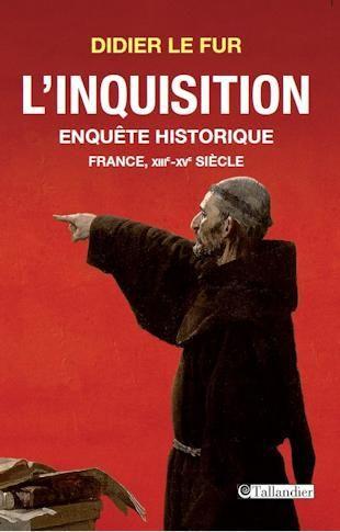 L'inquisition ; enquête historique ; France, XIII-XV siècle