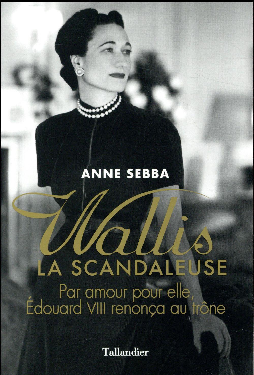 Wallis la scandaleuse ; par amour pour elle, Edouard VIII renonça au trône