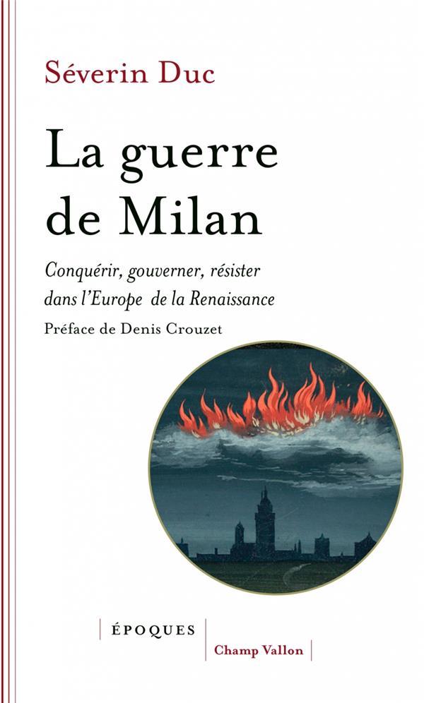 La Guerre De Milan Conquerir Gouverner Resister Dans L Europe De La Renaissance Duc Severin Champ Vallon Grand Format Le Hall Du Livre Nancy