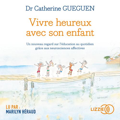 Vente AudioBook : Vivre heureux avec son enfant  - Catherine Gueguen