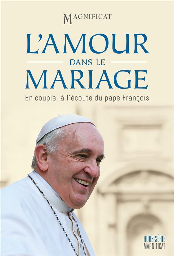 Magnificat hors-serie ; l'amour dans le mariage ; en couple, a l'ecoute du pape francois