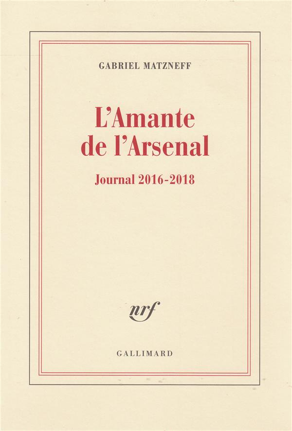 L'amante de l'arsenal ; journal 2016-2018