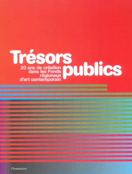 Tresors publics - vingt ans de creation dans les fonds regionaux d'art contemporain