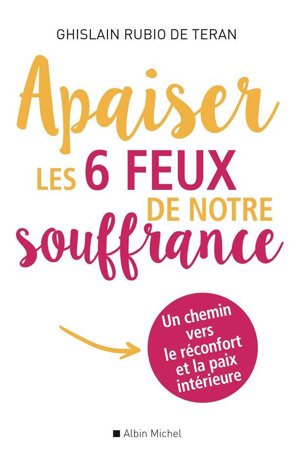 APAISER LES 6 FEUX DE NOTRE SOUFFRANCE  -  UN CHEMIN VERS LE RECONFORT ET LA PAIX INTERIEURE