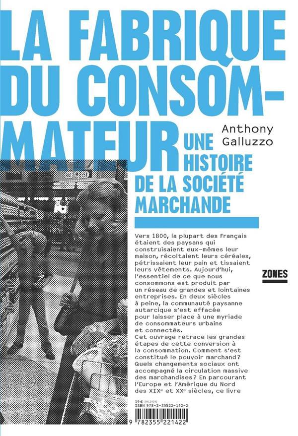 LA FABRIQUE DU CONSOMMATEUR - UNE HISTOIRE DE LA SOCIETE MARCHANDE