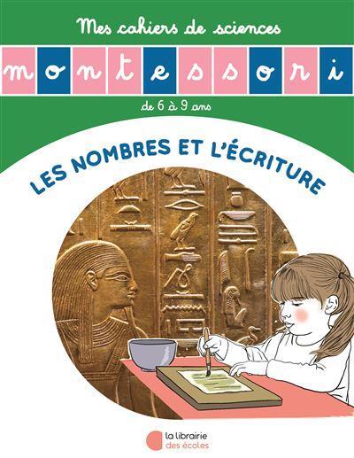 les petits Montessori ; l'écriture et les nombres ; mes cahiers de sciences