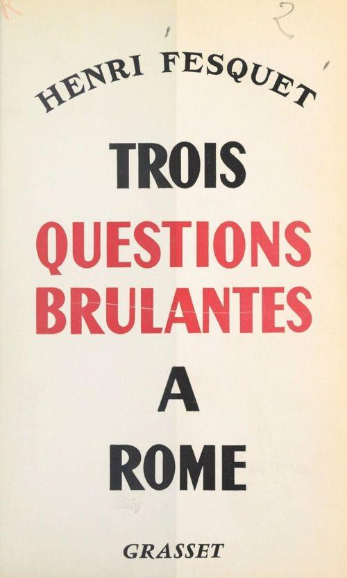 Trois questions brûlantes à Rome  - Henri Fesquet