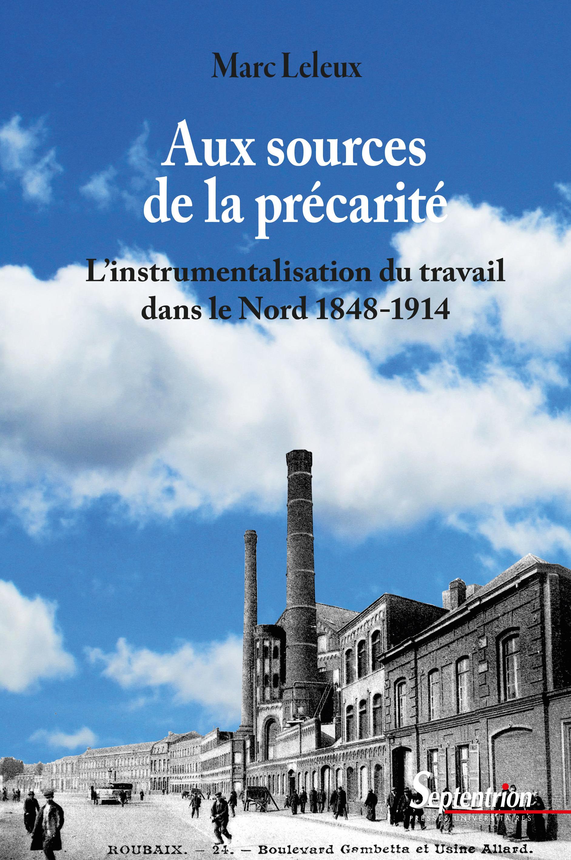 Aux sources de la précarité ; l'instrumentalisarion du travail dans le Nord 1848-1914