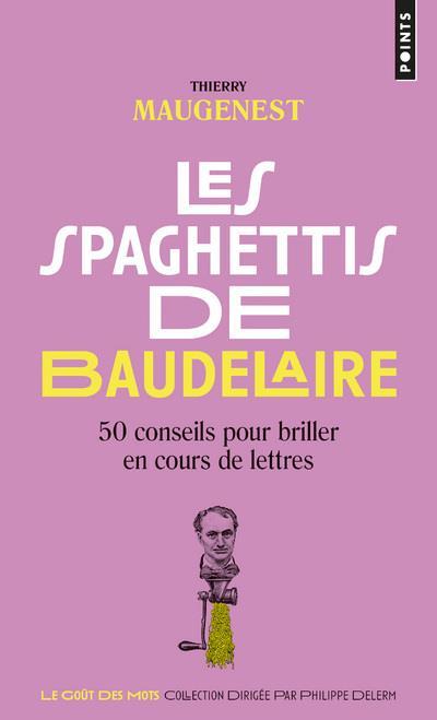 Les spaghettis de Baudelaire ; 50 conseils pour briller en cours de lettres