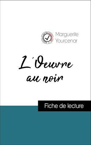 Analyse de l'oeuvre : L'Oeuvre au noir (résumé et fiche de lecture plébiscités par les enseignants sur fichedelecture.fr)