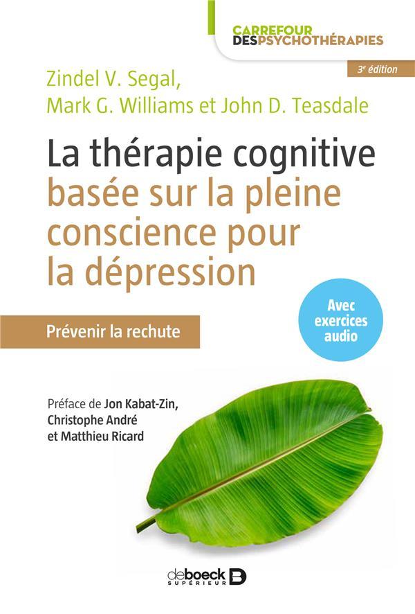 La Therapie Cognitive Basee Sur La Pleine Conscience Pour La Depression ; Prevenir La Rechute (3e Edition)
