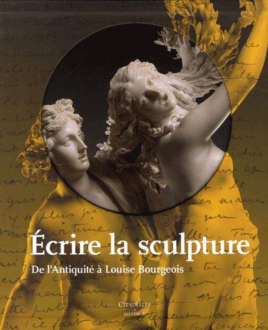 écrire la sculpture, de l'Antiquité à Louise Bourgeois