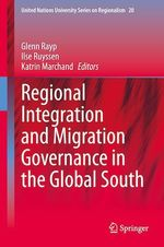 Regional Integration and Migration Governance in the Global South  - Katrin Marchand - Glenn Rayp - Ilse Ruyssen