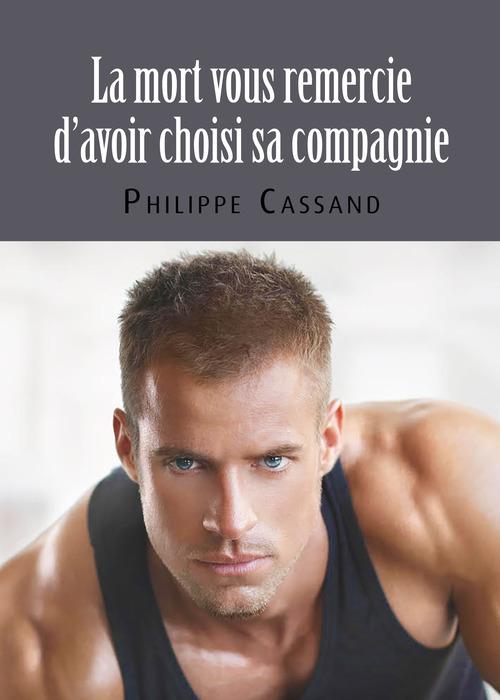 La mort vous remercie d'avoir choisi sa compagnie  - Philippe Cassand