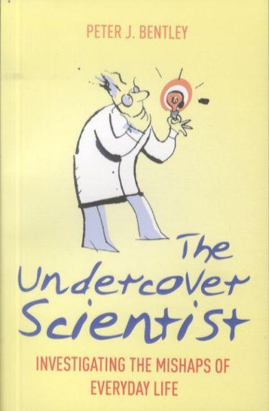 The Undercover Scientist ; Investigating the Mishaps of Everyday Life