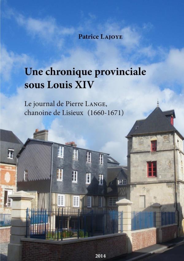 Une chronique provinciale sous Louis XIV ; le journal de Pierre Lange, chanoine de Lisieux (1660-1671)