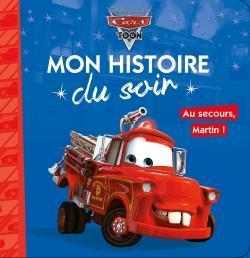 Mon Histoire Du Soir ; Cars Toon ; Au Secours Martin!