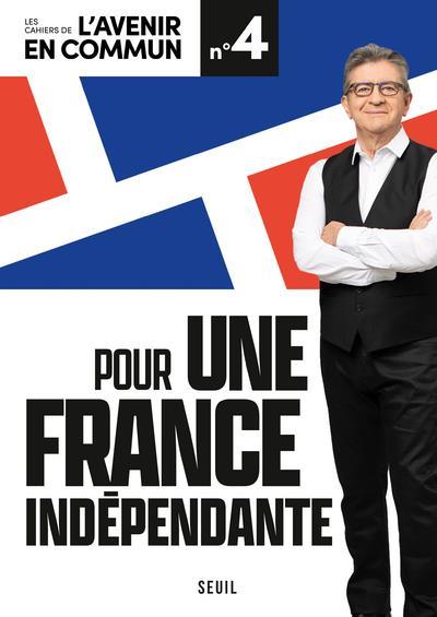 Les cahiers de l'avenir en commun T.4 ; pour une France indépendante