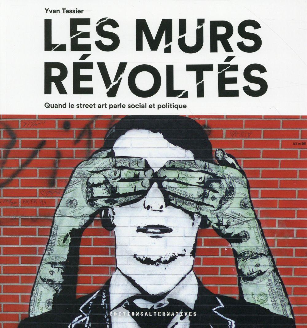 Les murs révoltés ; quand le street art parle social et politique