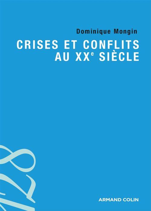 Crises et conflits au XXe siècle  - Dominique Mongin
