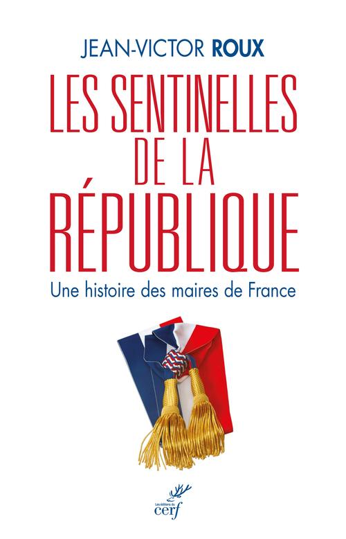 Les Sentinelles de la République - Une histoire des maires de France