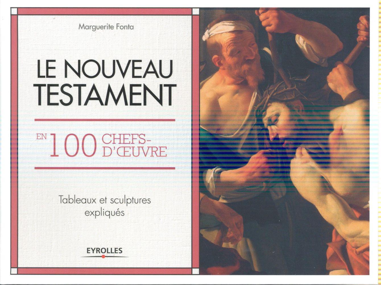 Le Nouveau Testament en 100 chefs-d'oeuvre ; tableaux et sculptures expliqués