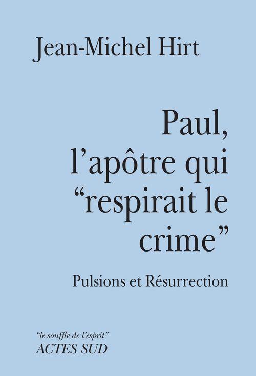 """Paul, l'apôtre qui """"respirait le crime""""  - Jean-Michel, Hirt,"""
