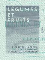 Vente EBooks : Légumes et Fruits  - Pierre-Denis Pépin - Marquis d' Arcicolar - Louis Bignon