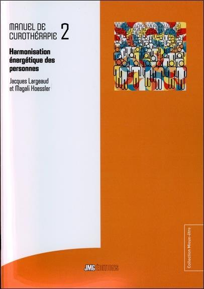 Curothérapie t.2 ; harmonisation énergétique des personnes