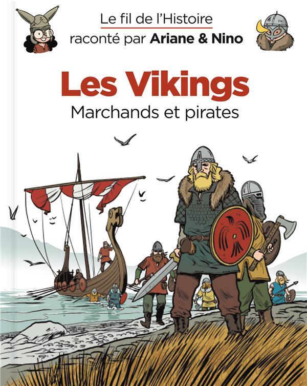 Le fil de l'Histoire raconté par Ariane & Nino T.17 ; les Vikings, marchands et pirates