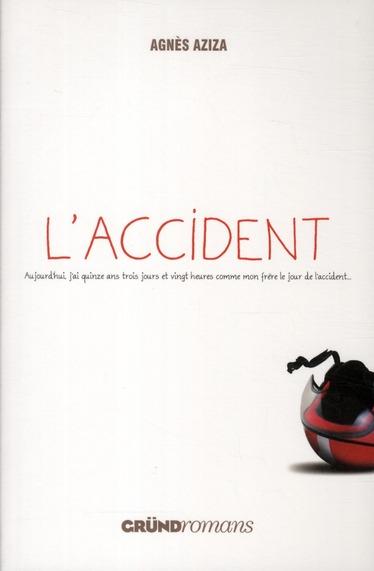 L'accident ; aujourd'hui j'ai quinze ans trois jours et vingt heures comme mon frère le jour de l'accident...